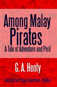 Among Malay Pirates A Tale of Adventure and Peril