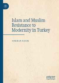 Islam and Muslim Resistance to Modernity in Turkey