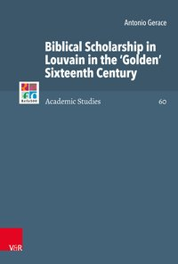 Biblical Scholarship in Louvain in the ?Golden? Sixteenth Century