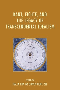 Cover Kant, Fichte, and the Legacy of Transcendental Idealism