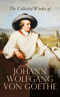 Cover The Collected Works of Johann Wolfgang von Goethe