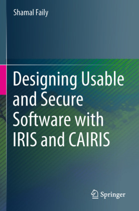 Cover Designing Usable and Secure Software with IRIS and CAIRIS