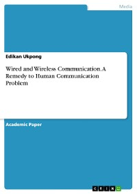Wired and Wireless Communication. A Remedy to Human Communication Problem