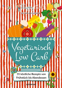 Happy Carb: Vegetarisch Low Carb