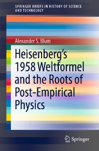 Heisenberg's 1958 Weltformel and the Roots of Post-Empirical Physics