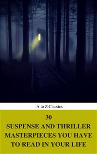 Cover 30 Suspense and Thriller Masterpieces you have to read in your life (Best Navigation, Active TOC) (A to Z Classics)
