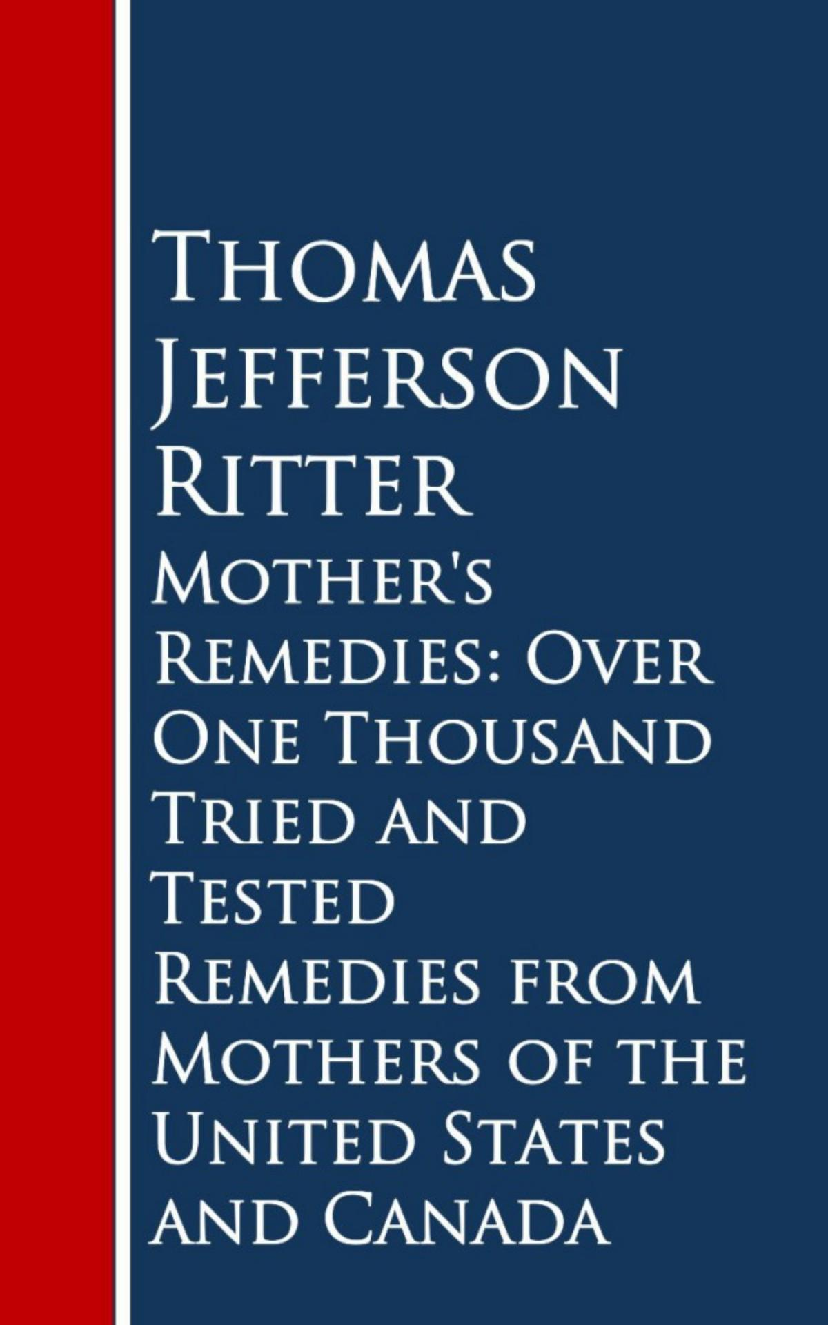 Mother's Remedies: Over One Thousand Tried and Tested Remedies from Mothers of the United States and Canada