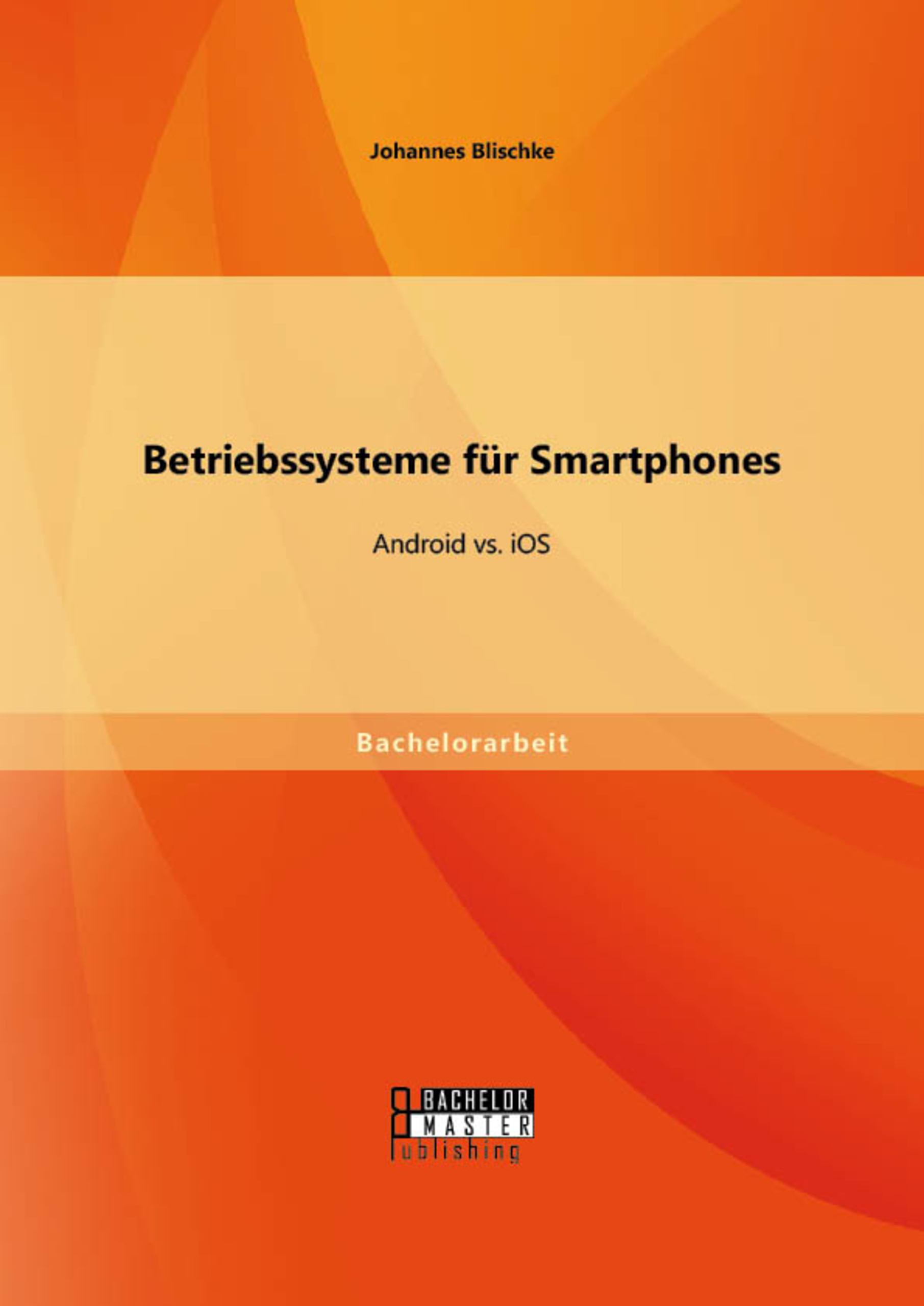 Cover Betriebssysteme für Smartphones: Android vs. iOS