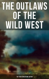 Cover THE OUTLAWS OF THE WILD WEST: 150+ Westerns in One Edition