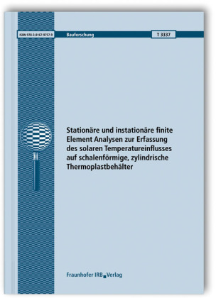 Cover Stationäre und instationäre finite Element Analysen zur Erfassung des solaren Temperatureinflusses auf schalenförmige, zylindrische Thermoplastbehälter. Abschlussbericht.