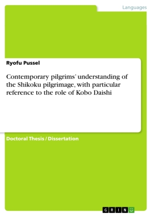Contemporary pilgrims' understanding of the Shikoku pilgrimage, with particular reference to the role of Kobo Daishi