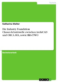 Cover Die Industry Foundation Classes-Schnittstelle zwischen ArchiCAD und ORCA AVA, sowie Rib-iTWO
