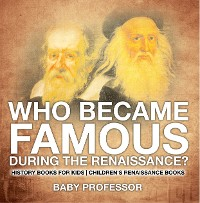 Cover Who Became Famous during the Renaissance? History Books for Kids | Children's Renaissance Books