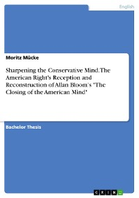 Sharpening the Conservative Mind. The American Right's Reception and Reconstruction of Allan Bloom's