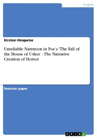 Unreliable Narration in Poe's 'The Fall of the House of Usher' - The Narrative Creation of Horror