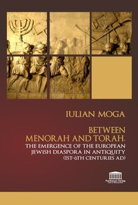 Cover Between Menorah and Torah. The Emergence of the European Jewish Diaspora in Antiquity (1st – 6th Centuries AD)