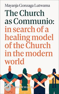 Cover The Church as Communio: in search of a healing model of the Church in the modern world