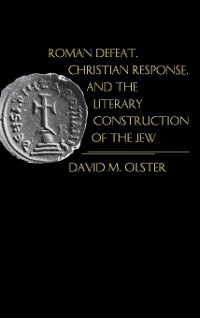 Roman Defeat, Christian Response, and the Literary Construction of the Jew
