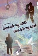 Come into my world come into my heart