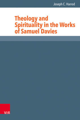 Theology and Spirituality in the Works of Samuel Davies