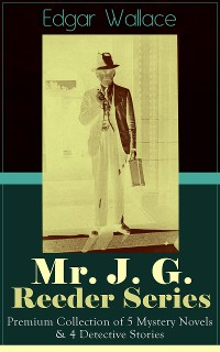 Mr. J. G. Reeder Series: Premium Collection of 5 Mystery Novels & 4 Detective Stories