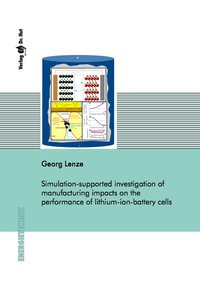 Cover Simulation-supported investigation of manufacturing impacts on the performance of lithium-ion-battery cells