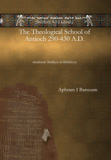 The Theological School of Antioch 290-430 A.D.