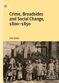 Cover Crime, Broadsides and Social Change, 1800-1850