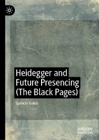 Heidegger and Future Presencing (The Black Pages)