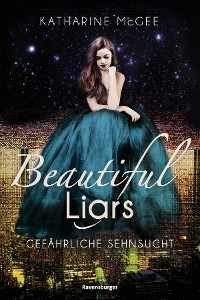 Cover Beautiful Liars, Band 2: Gefährliche Sehnsucht