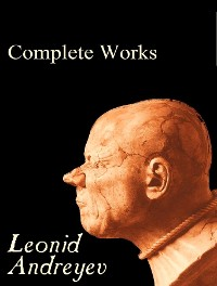 The Complete Works of Leonid Andreyev