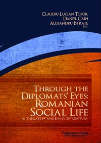 Cover Through the Diplomat's Eyes: Romanian Social Life in the Late 19th and Early 20th Century