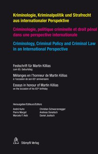 Cover Kriminologie, Kriminalpolitik und Strafrecht aus internationaler Perspektive Criminologie, politique criminelle et droit pénal dans une perspektive internationale Criminology, Criminal Policy and Criminal Law in an International Perspective
