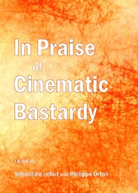 In Praise of Cinematic Bastardy