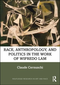 Race, Anthropology, and Politics in the Work of Wifredo Lam